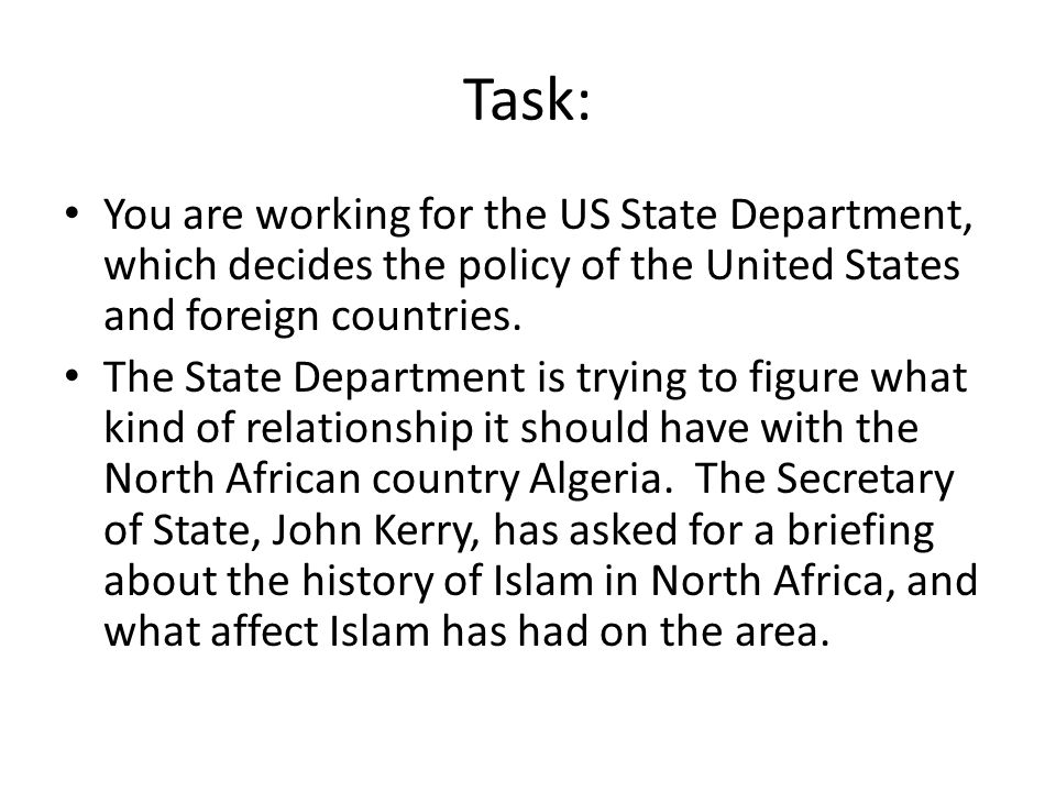 Task: You are working for the US State Department, which decides the policy of the United States and foreign countries.