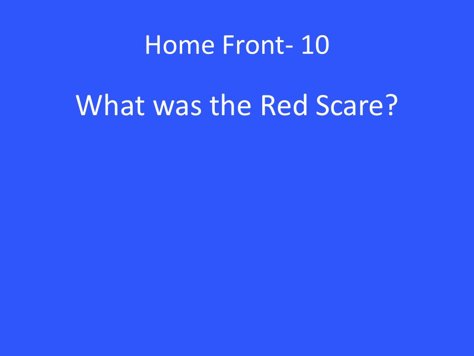 Home Front- 10 What was the Red Scare