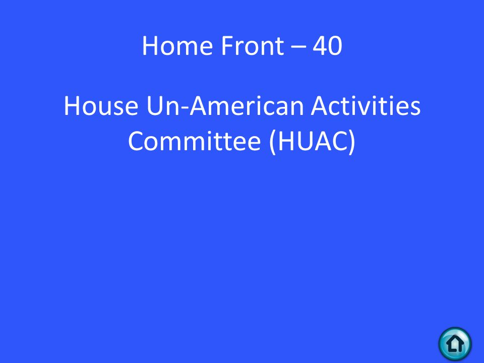 Home Front – 40 House Un-American Activities Committee (HUAC)