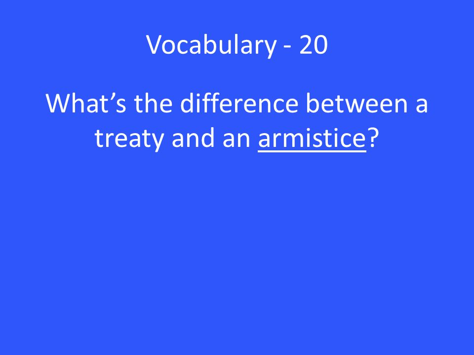 Vocabulary - 20 What's the difference between a treaty and an armistice