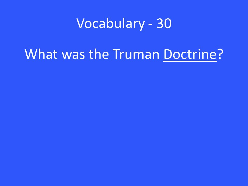 Vocabulary - 30 What was the Truman Doctrine