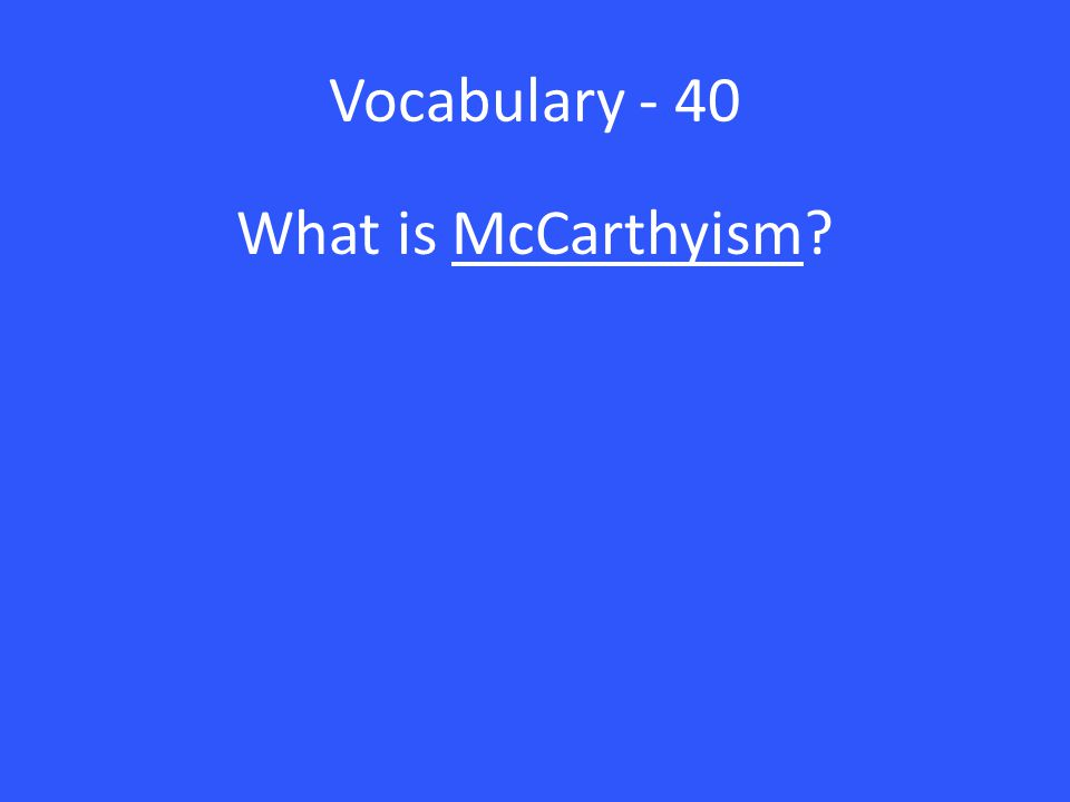 Vocabulary - 40 What is McCarthyism