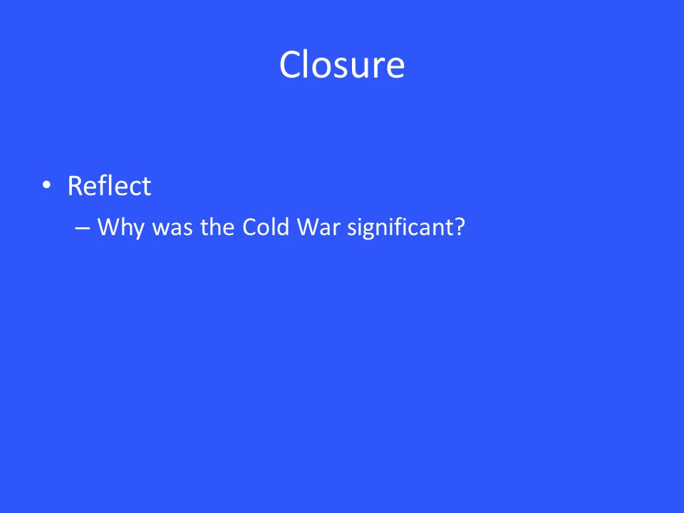 Closure Reflect – Why was the Cold War significant