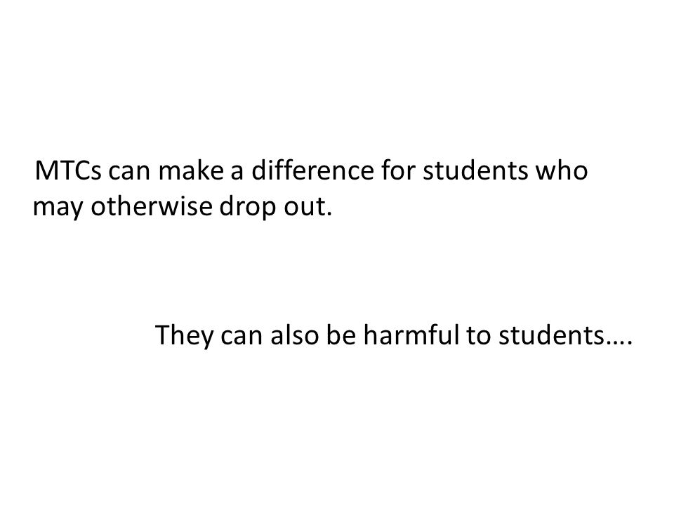 MTCs can make a difference for students who may otherwise drop out.