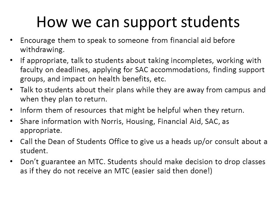 How we can support students Encourage them to speak to someone from financial aid before withdrawing.