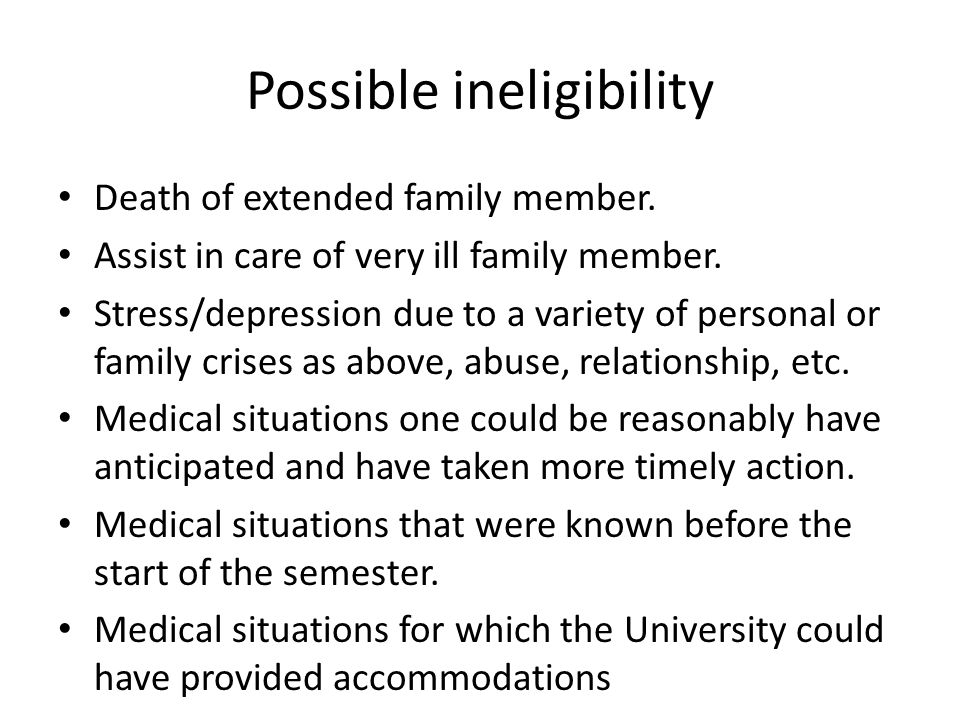 Possible ineligibility Death of extended family member.