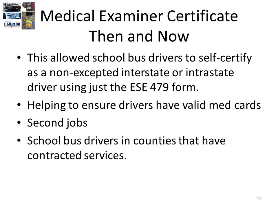 Medical Examiner Certificate Then and Now This allowed school bus drivers to self-certify as a non-excepted interstate or intrastate driver using just the ESE 479 form.