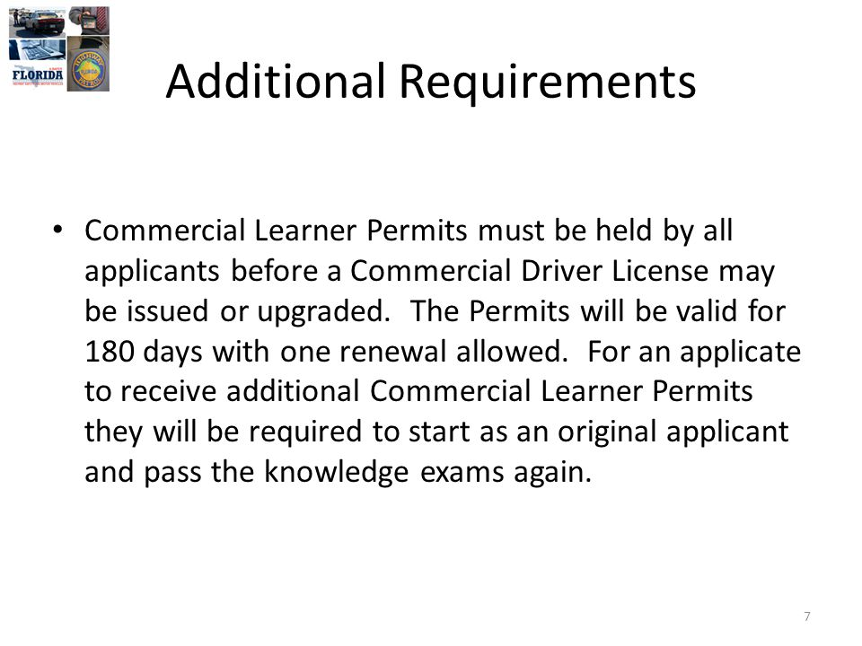 Additional Requirements Commercial Learner Permits must be held by all applicants before a Commercial Driver License may be issued or upgraded.