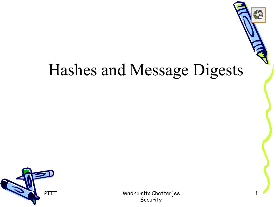 PIITMadhumita Chatterjee Security 1 Hashes and Message Digests