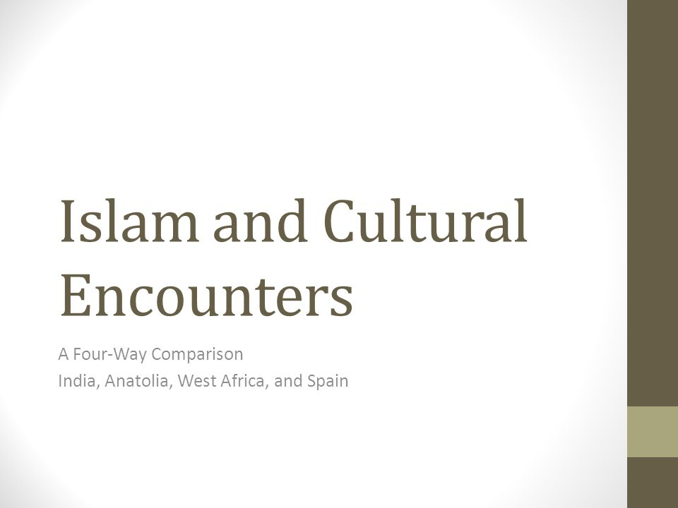 Islam and Cultural Encounters A Four-Way Comparison India, Anatolia, West Africa, and Spain