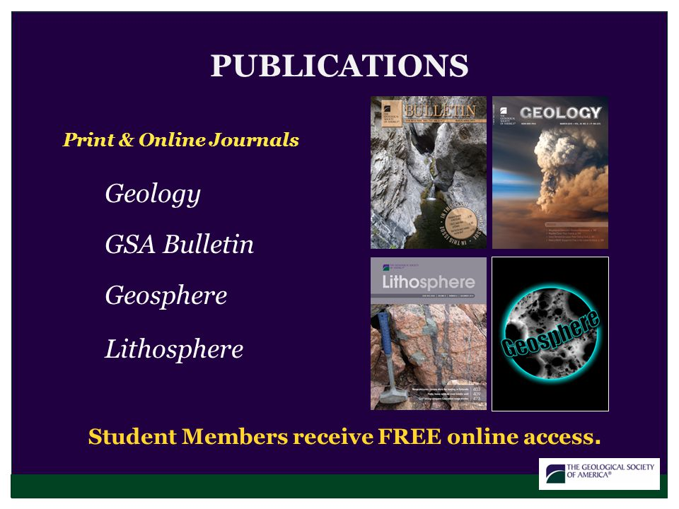 PUBLICATIONS Geology GSA Bulletin Geosphere Lithosphere Student Members receive FREE online access.
