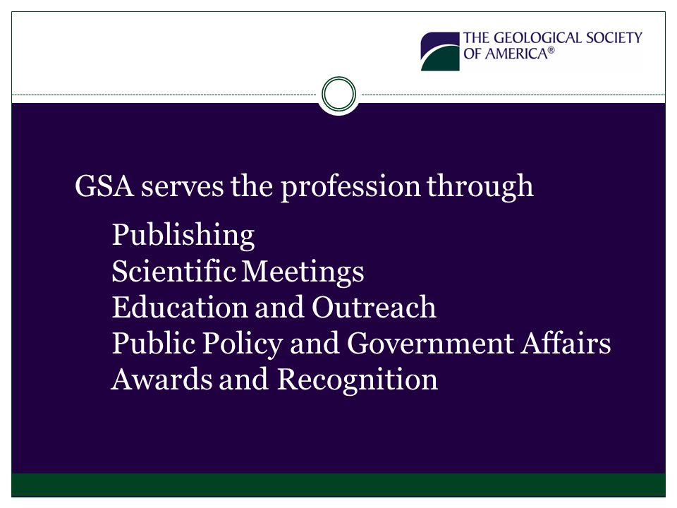 GSA serves the profession through Publishing Scientific Meetings Education and Outreach Public Policy and Government Affairs Awards and Recognition