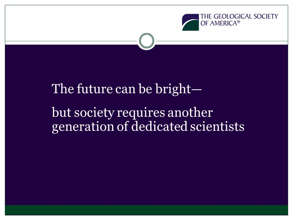 The future can be bright— but society requires another generation of dedicated scientists