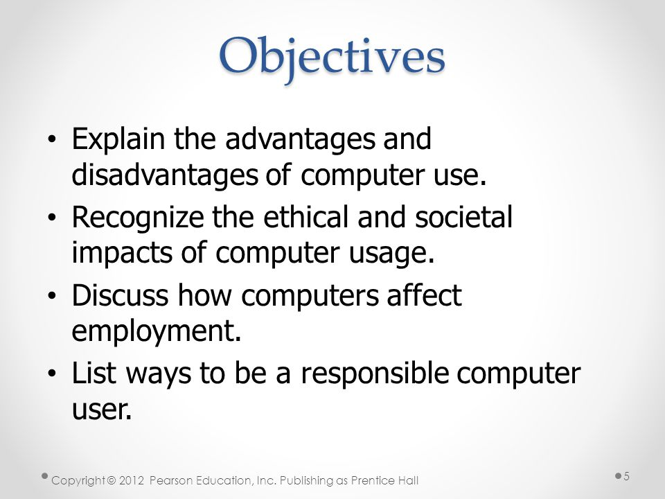 Objectives Explain the advantages and disadvantages of computer use.