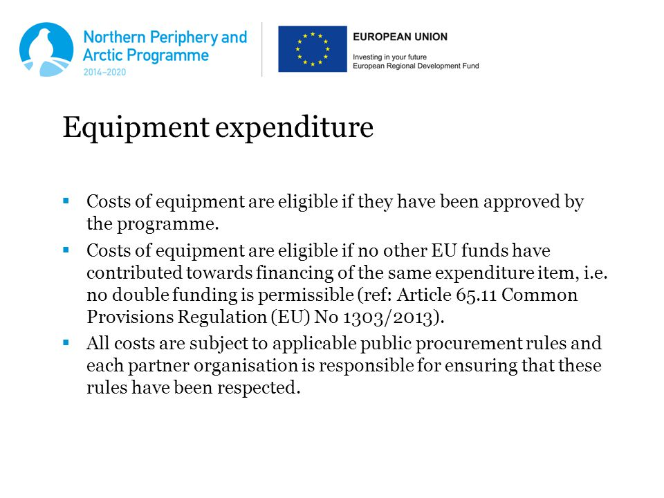 Equipment expenditure  Costs of equipment are eligible if they have been approved by the programme.