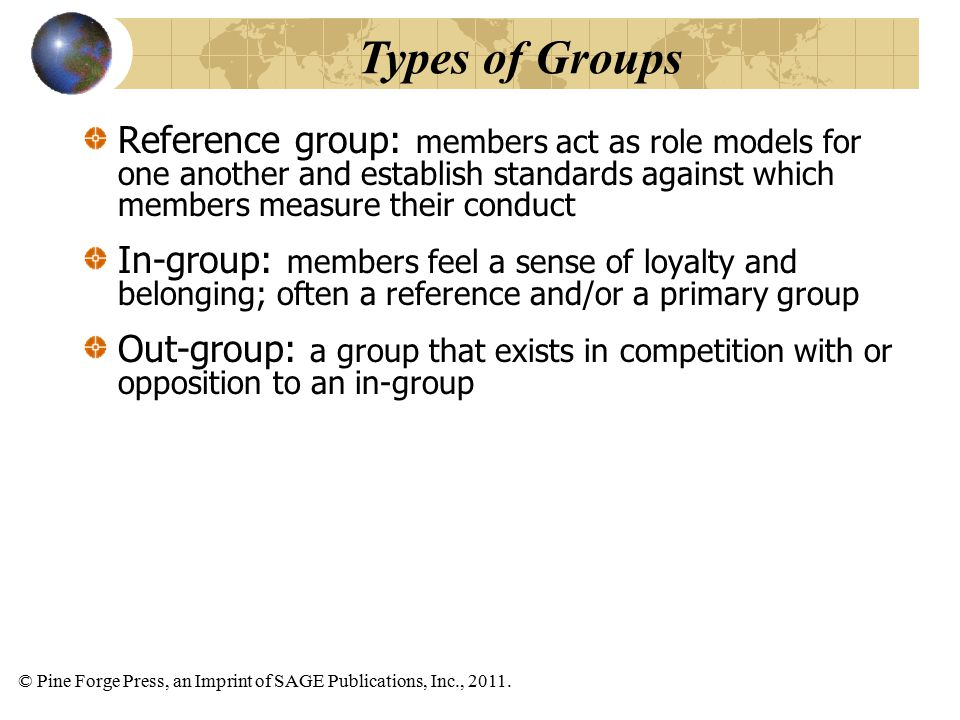 © Pine Forge Press, an Imprint of SAGE Publications, Inc., 2011. Reference group: members act as role models for one another and establish standards a