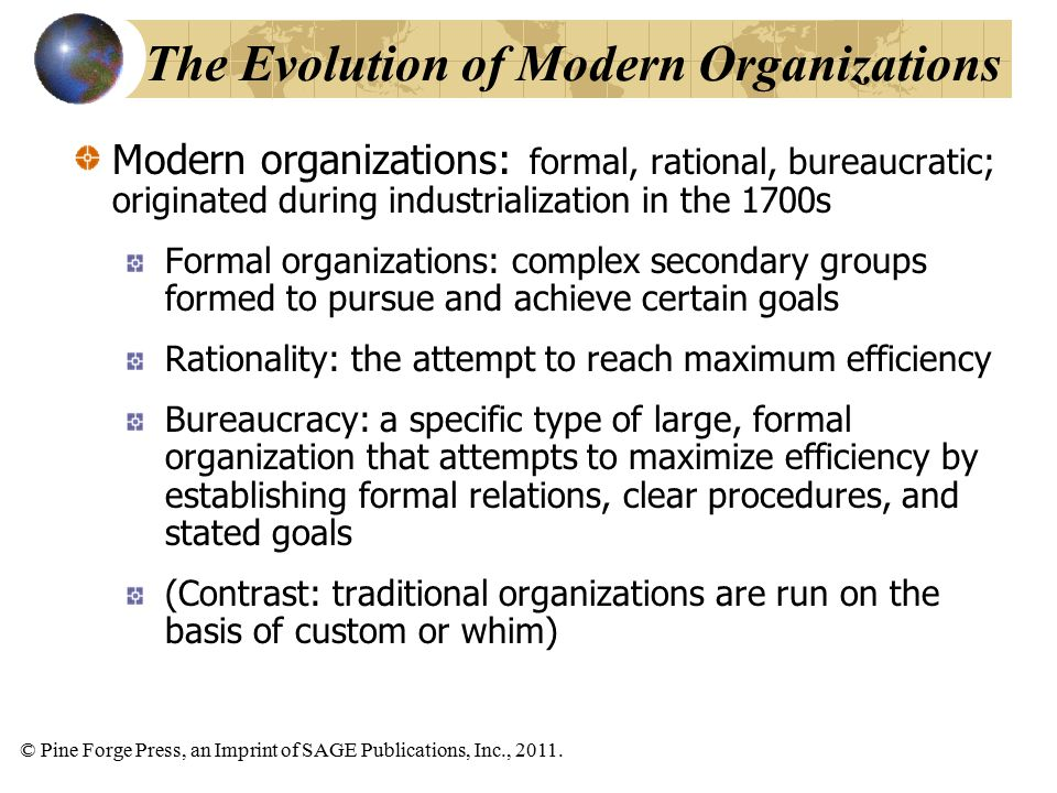 © Pine Forge Press, an Imprint of SAGE Publications, Inc., 2011. Modern organizations: formal, rational, bureaucratic; originated during industrializa