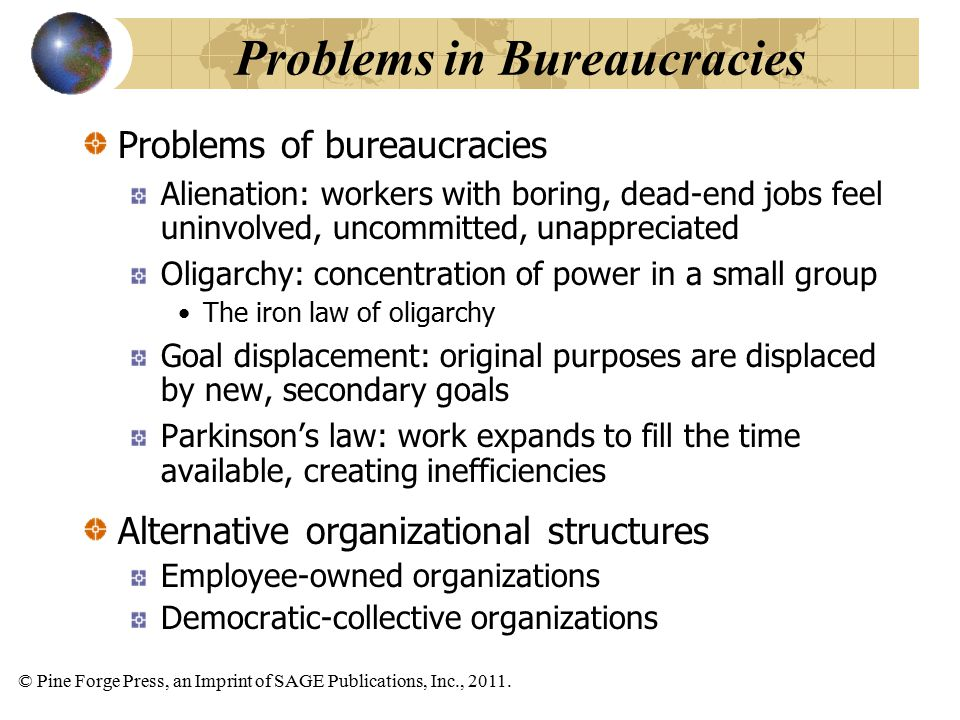 © Pine Forge Press, an Imprint of SAGE Publications, Inc., 2011. Problems of bureaucracies Alienation: workers with boring, dead-end jobs feel uninvol