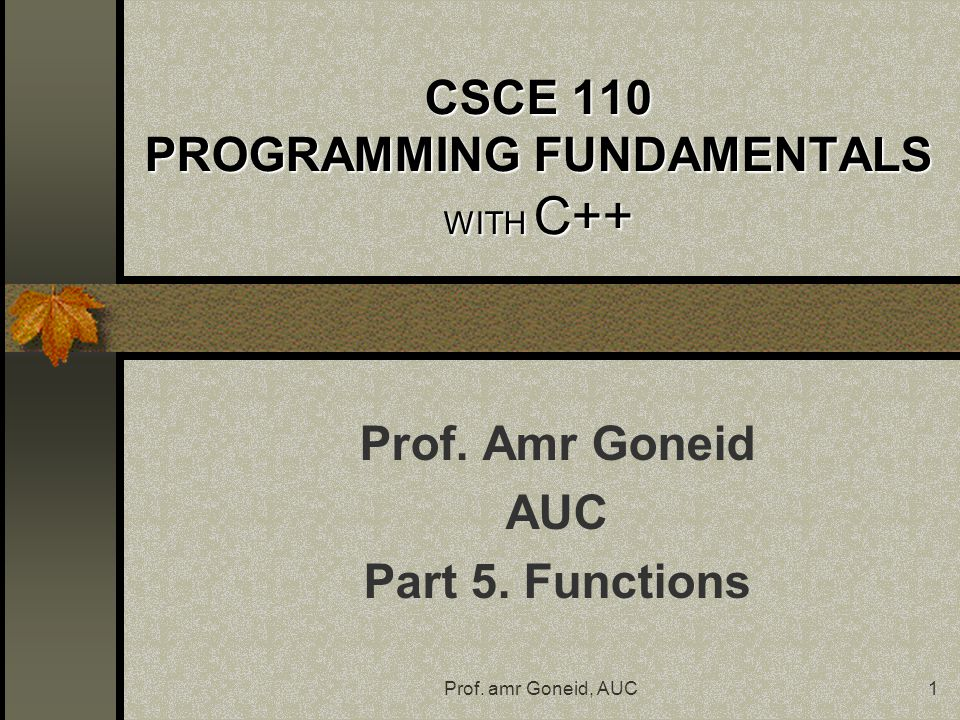 Prof. amr Goneid, AUC1 CSCE 110 PROGRAMMING FUNDAMENTALS WITH C++ Prof.