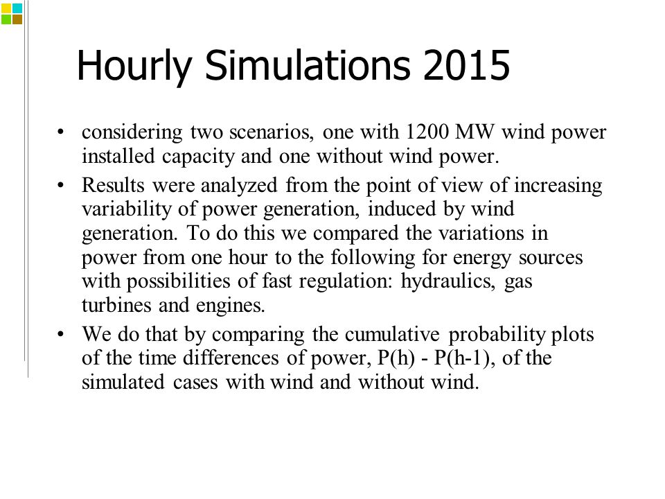 Hourly Simulations 2015 considering two scenarios, one with 1200 MW wind power installed capacity and one without wind power.