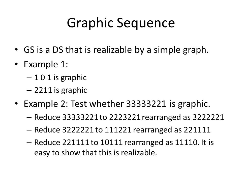 Graphic Sequence GS is a DS that is realizable by a simple graph.