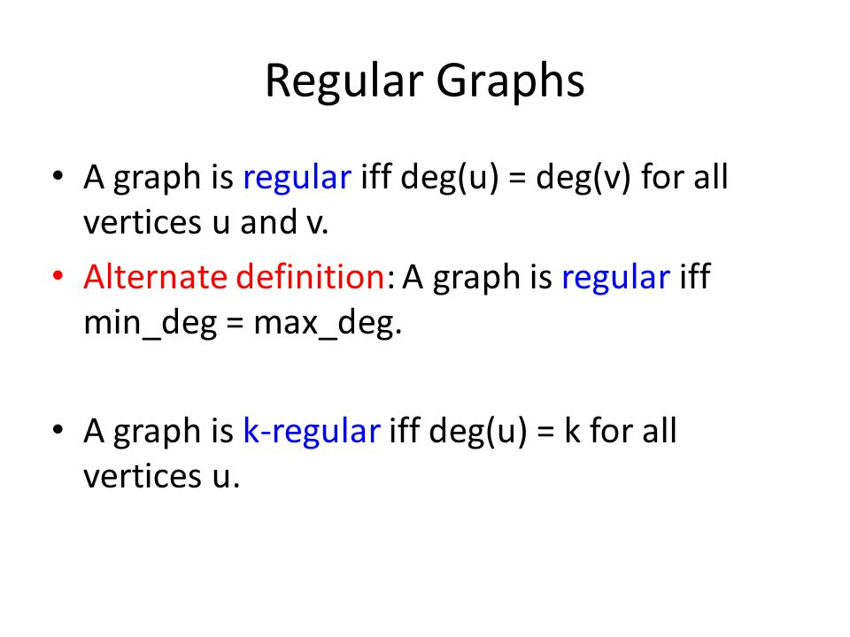 Regular Graphs A graph is regular iff deg(u) = deg(v) for all vertices u and v.