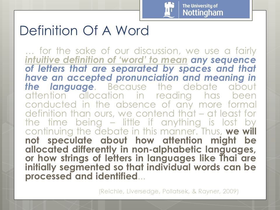 Definition Of A Word … for the sake of our discussion, we use a fairly intuitive definition of 'word' to mean any sequence of letters that are separated by spaces and that have an accepted pronunciation and meaning in the language.