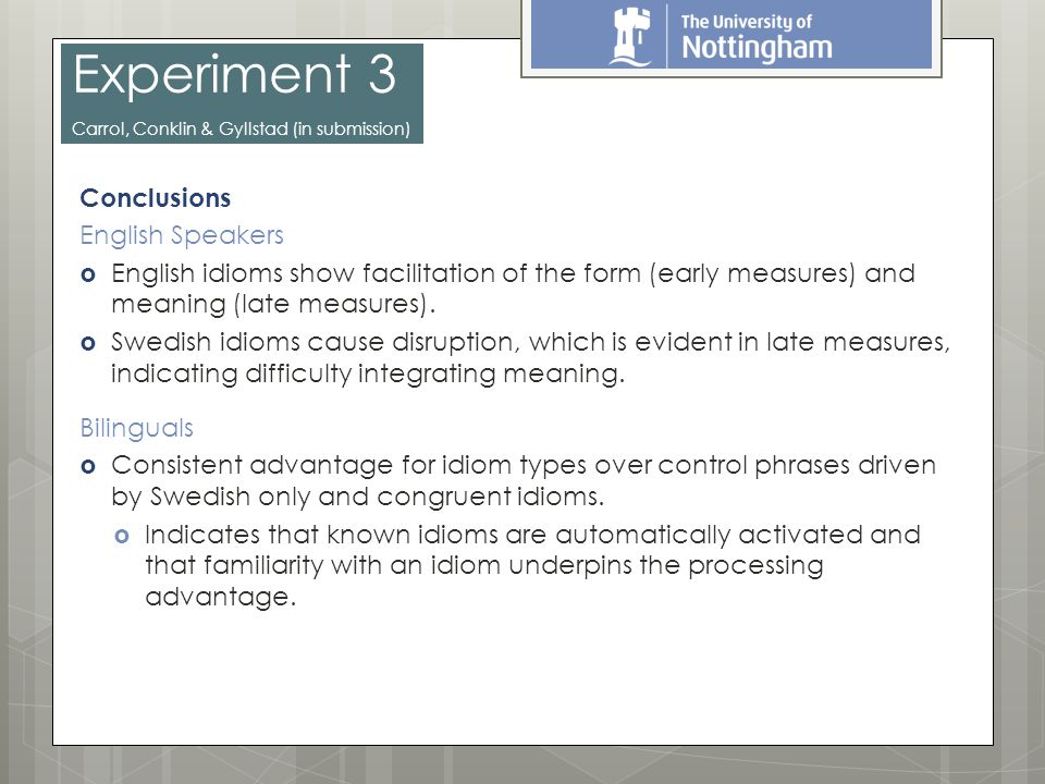 Conclusions English Speakers  English idioms show facilitation of the form (early measures) and meaning (late measures).