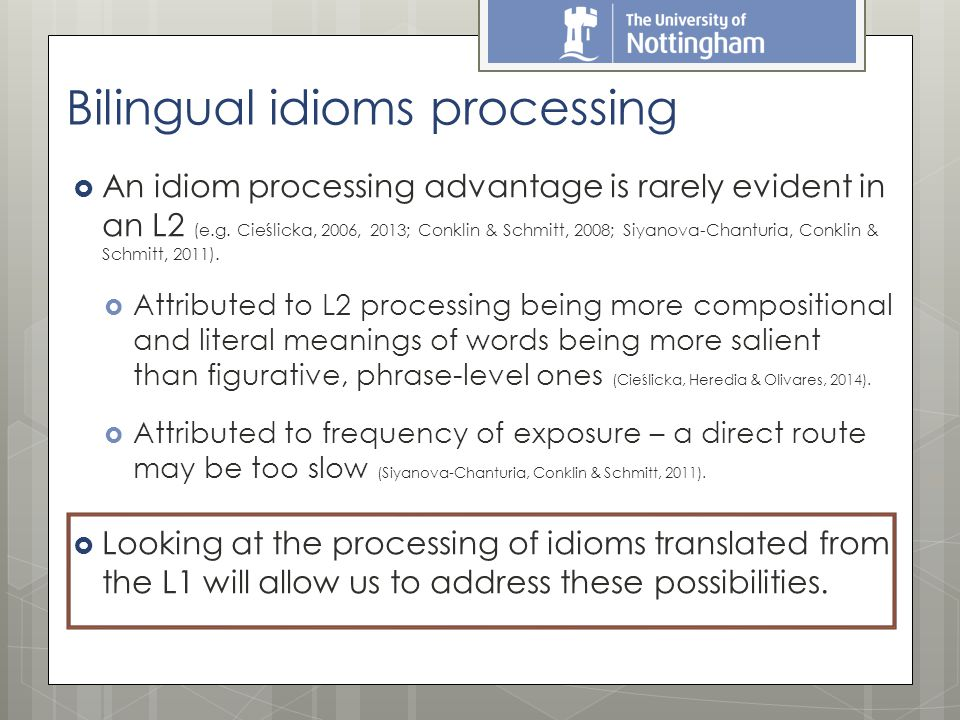  An idiom processing advantage is rarely evident in an L2 (e.g.