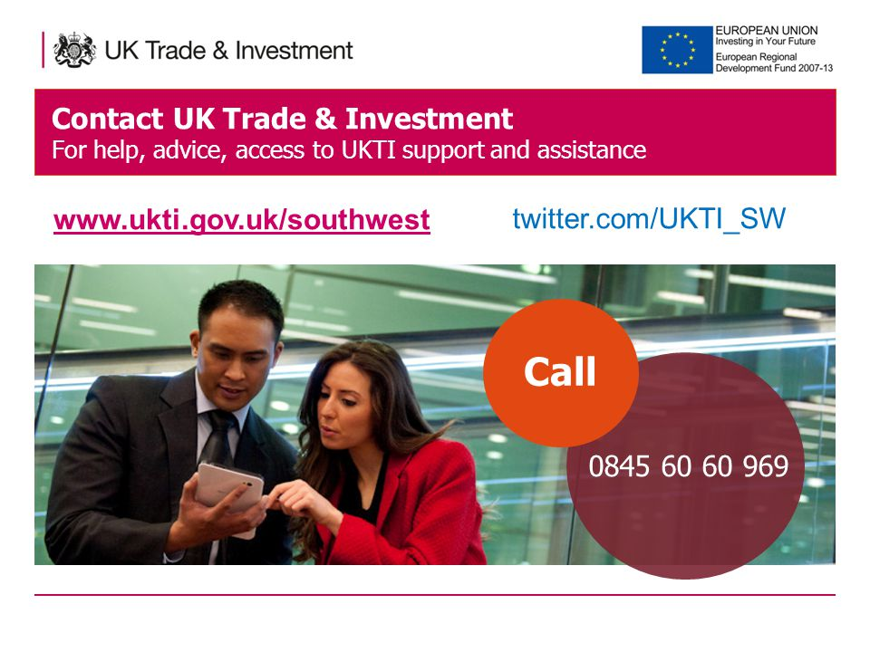 Contact UK Trade & Investment For help, advice, access to UKTI support and assistance Call   twitter.com/UKTI_SW