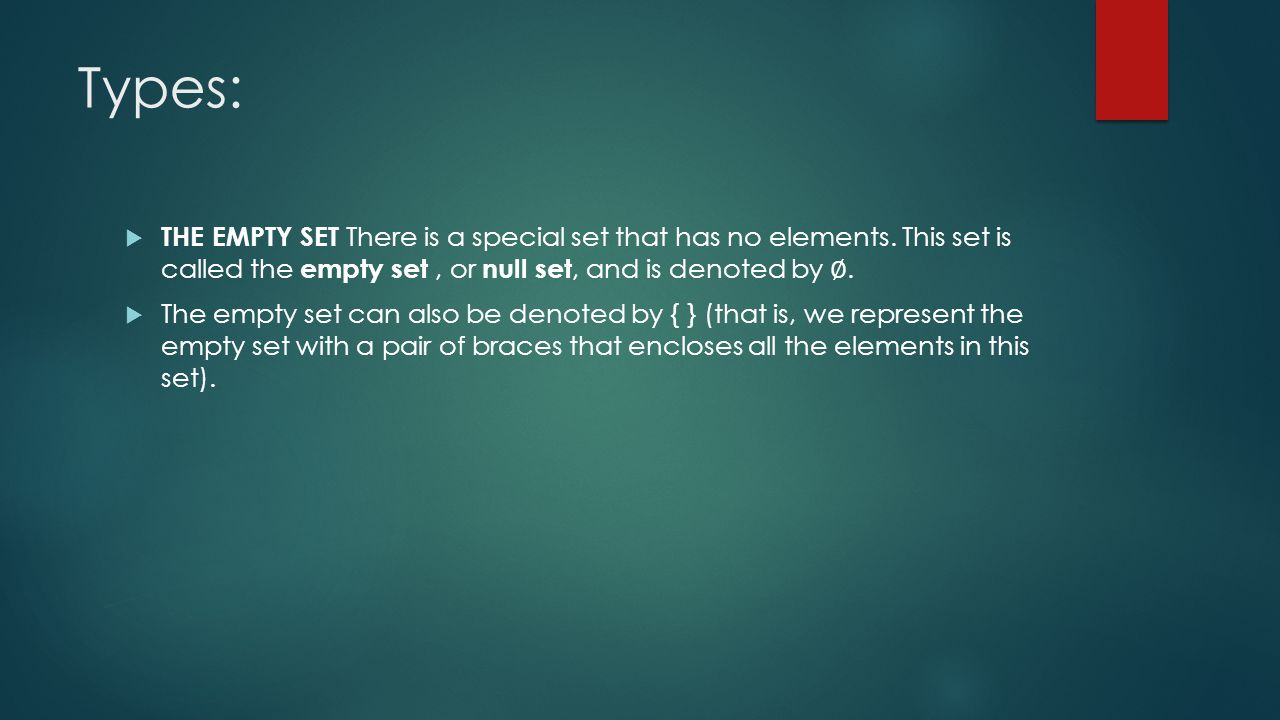 Types:  THE EMPTY SET There is a special set that has no elements.