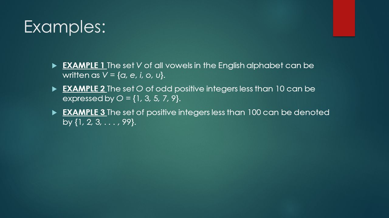 Examples:  EXAMPLE 1 The set V of all vowels in the English alphabet can be written as V = {a, e, i, o, u}.