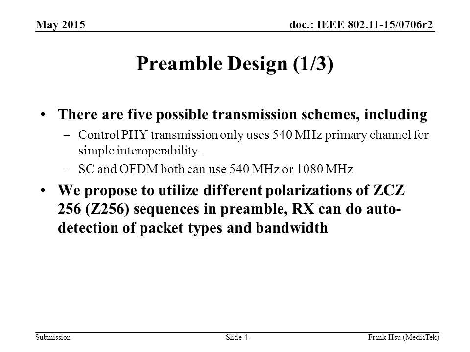 doc.: IEEE /0706r2 Submission Preamble Design (1/3) There are five possible transmission schemes, including –Control PHY transmission only uses 540 MHz primary channel for simple interoperability.