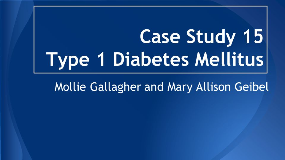 case study 22 type 1 diabetes mellitus ★★ diabetes type 1 case study diabetes type 1 case study the diseases which are listed under diabetes mellitus are many with probably the most common being.
