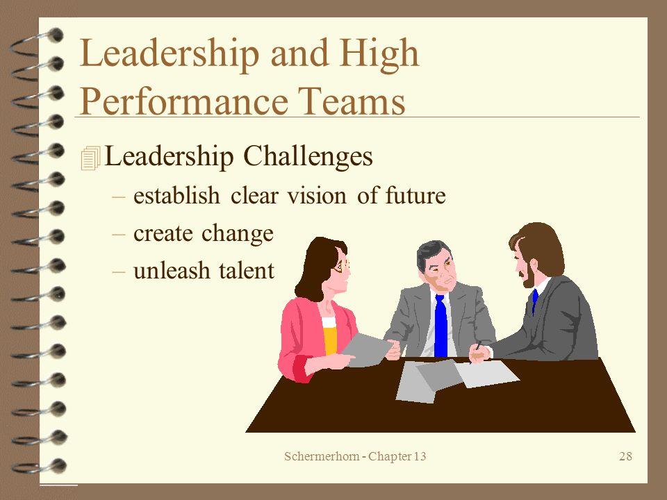 Schermerhorn - Chapter 1328 Leadership and High Performance Teams 4 Leadership Challenges –establish clear vision of future –create change –unleash ta