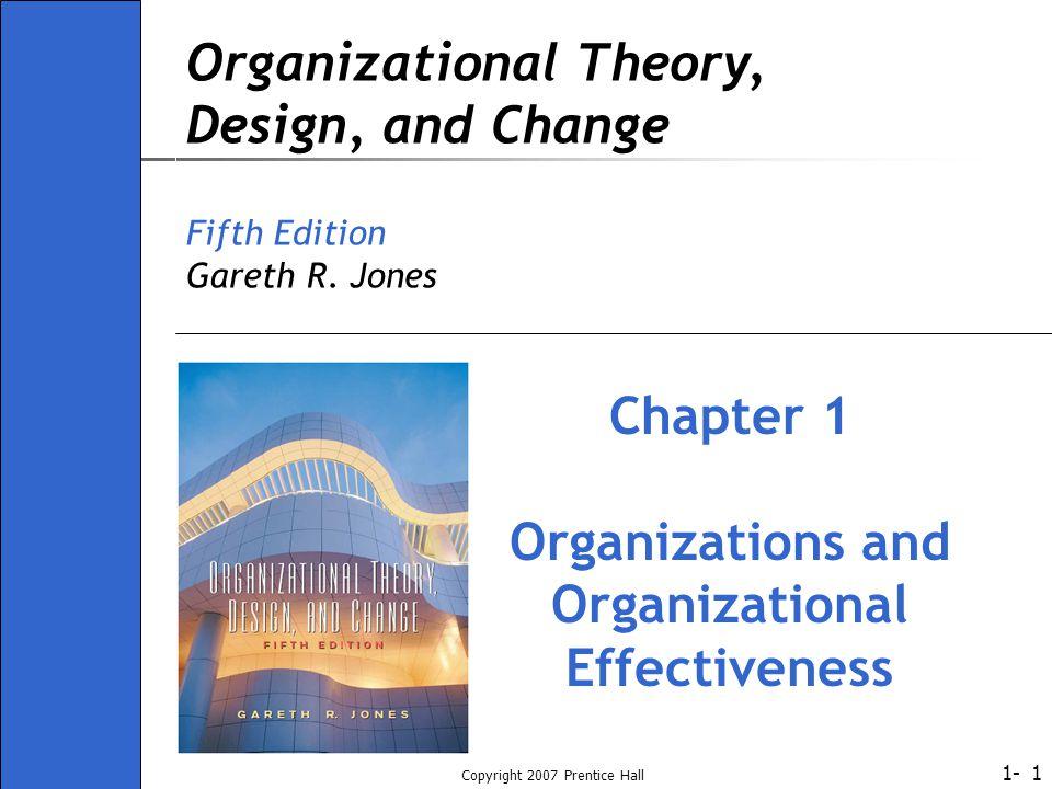 1- Copyright 2007 Prentice Hall 1 Organizational Theory, Design, and Change Fifth Edition Gareth R. Jones Chapter 1 Organizations and Organizational E
