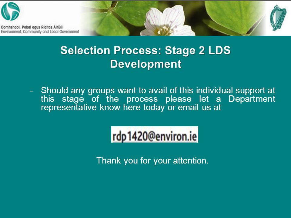 Selection Process: Stage 2 LDS Development -Should any groups want to avail of this individual support at this stage of the process please let a Department representative know here today or  us at Thank you for your attention.