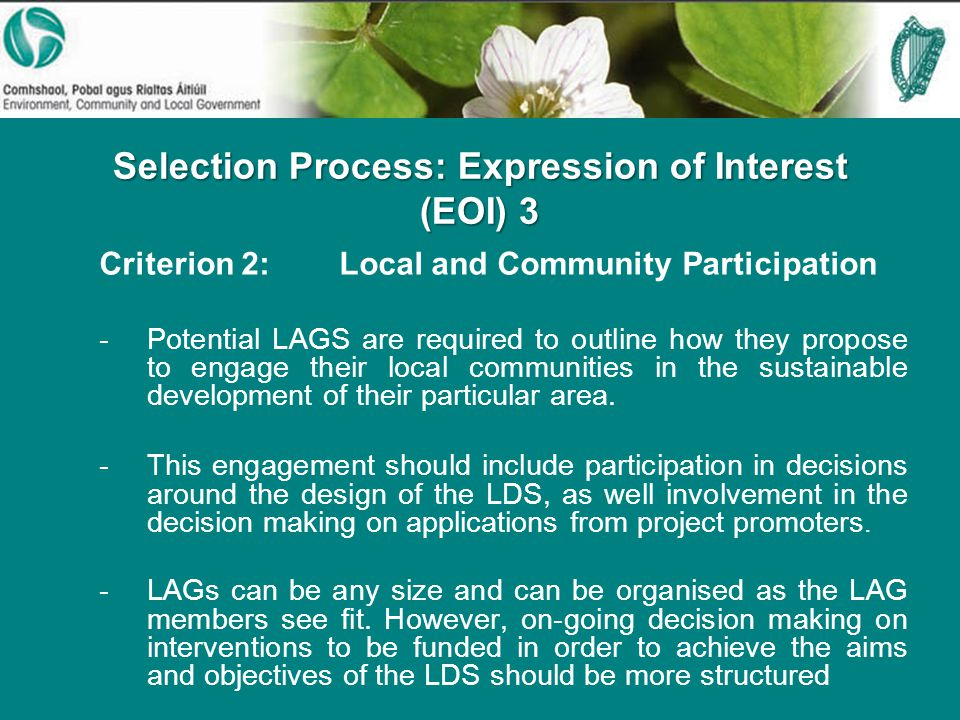 Selection Process: Expression of Interest (EOI) 3 Criterion 2:Local and Community Participation -Potential LAGS are required to outline how they propose to engage their local communities in the sustainable development of their particular area.