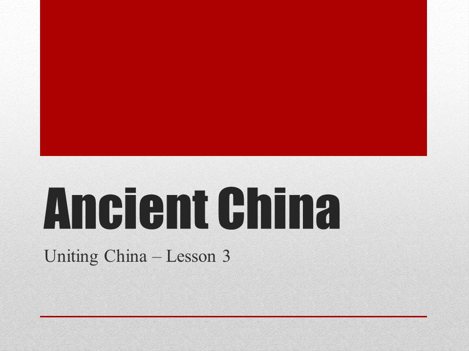 Ancient China Uniting China – Lesson 3
