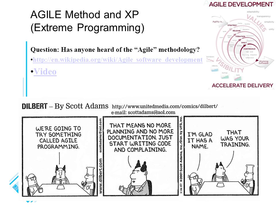 13 AGILE Method and XP (Extreme Programming) Question: Has anyone heard of the Agile methodology.