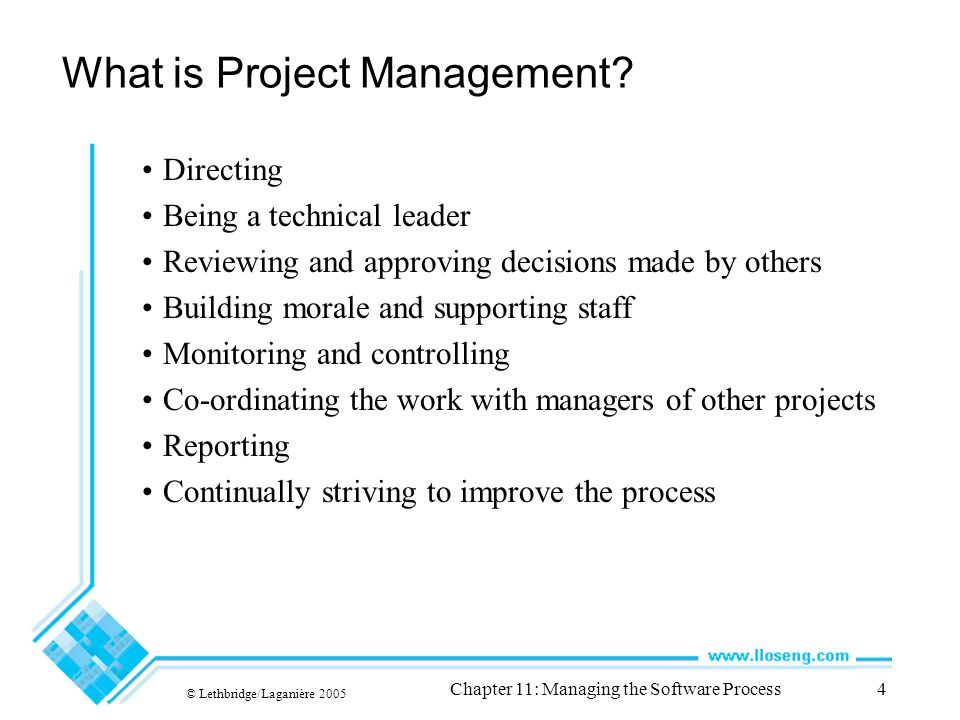 © Lethbridge/Laganière 2005 Chapter 11: Managing the Software Process4 What is Project Management.