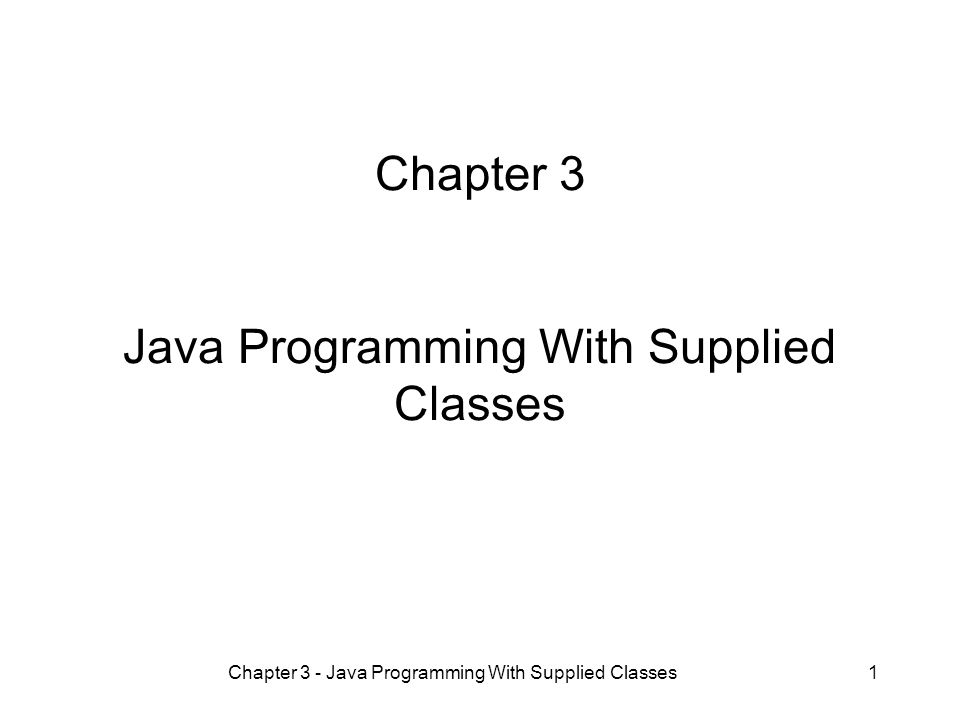 Chapter 3 - Java Programming With Supplied Classes1 Chapter 3 Java Programming With Supplied Classes