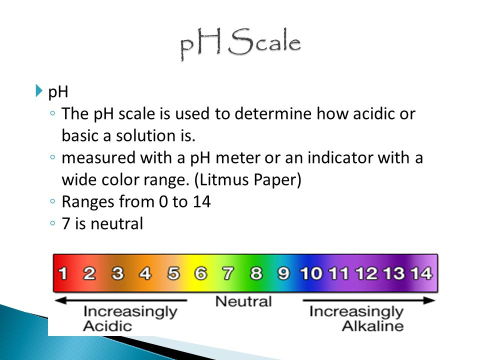  pH ◦ The pH scale is used to determine how acidic or basic a solution is.