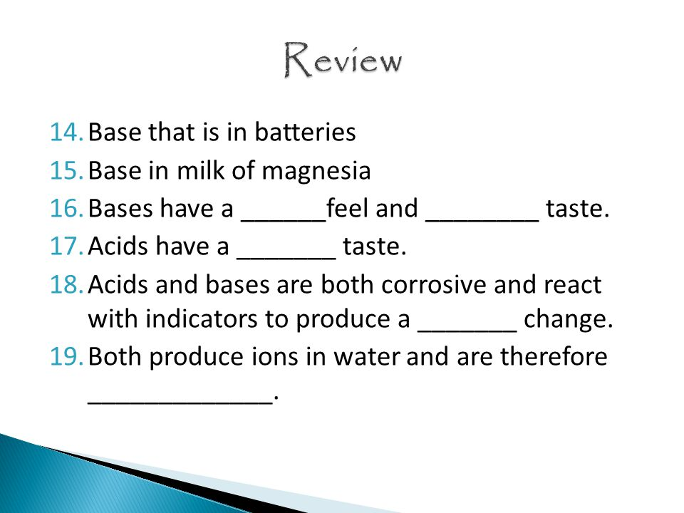 14.Base that is in batteries 15.Base in milk of magnesia 16.Bases have a ______feel and ________ taste.