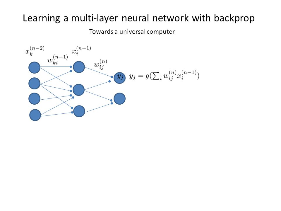 Learning a multi-layer neural network with backprop Towards a universal computer