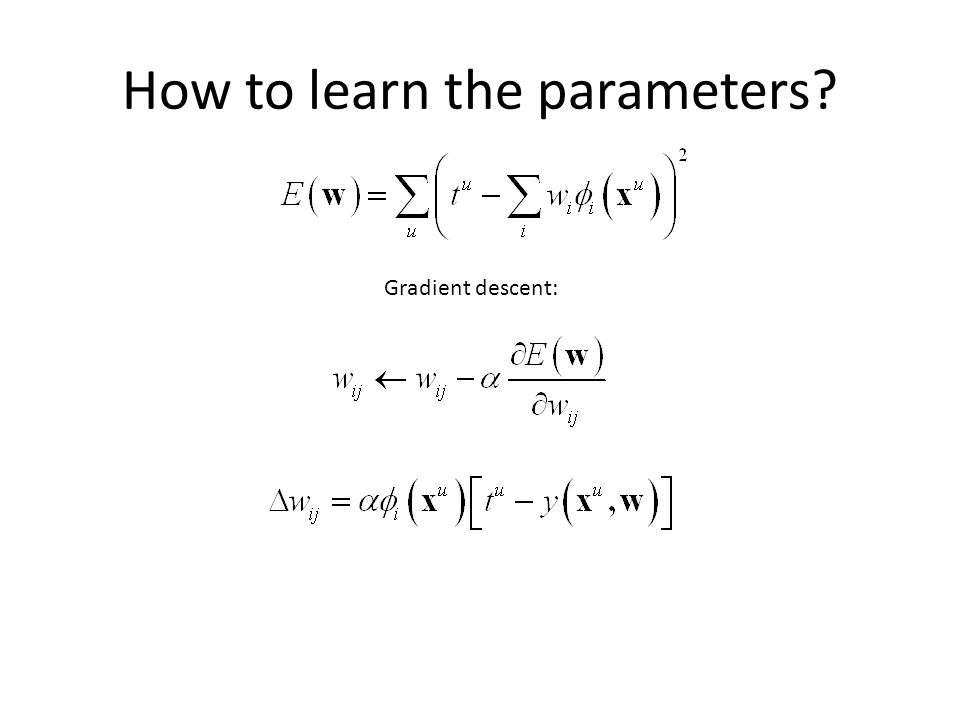 How to learn the parameters Gradient descent: