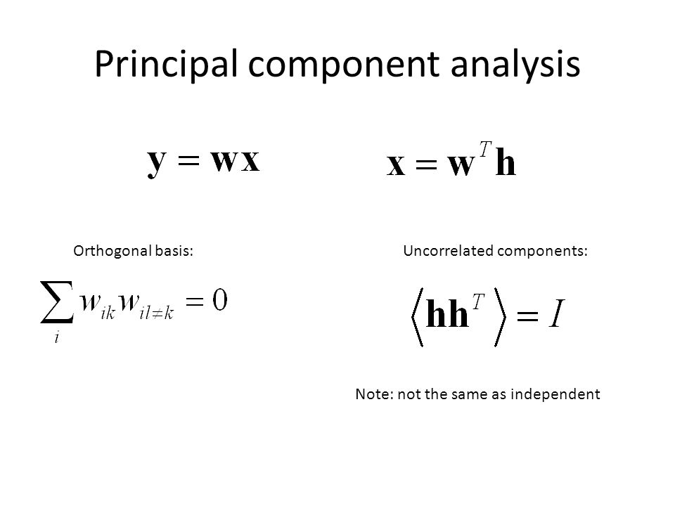 Principal component analysis Orthogonal basis:Uncorrelated components: Note: not the same as independent