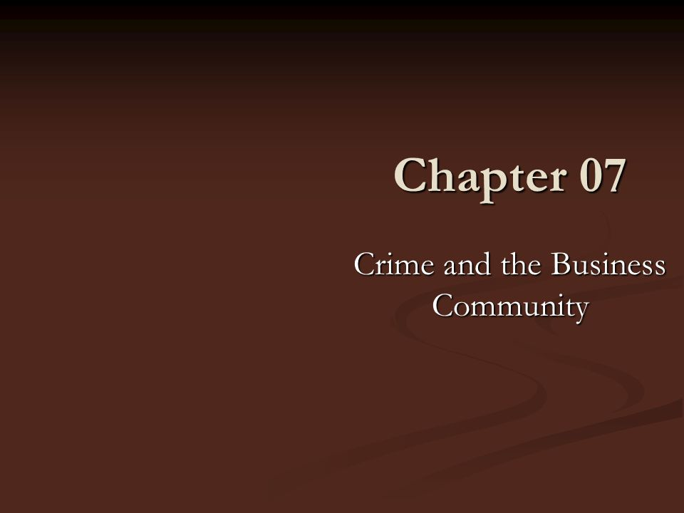 Chapter 07 Crime and the Business Community