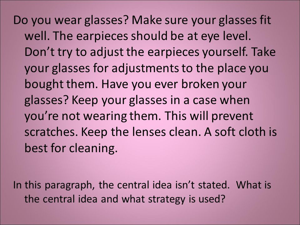Do you wear glasses. Make sure your glasses fit well.