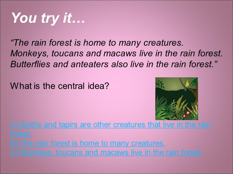 You try it… The rain forest is home to many creatures.